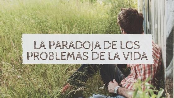 La paradoja de los problemas de la vida